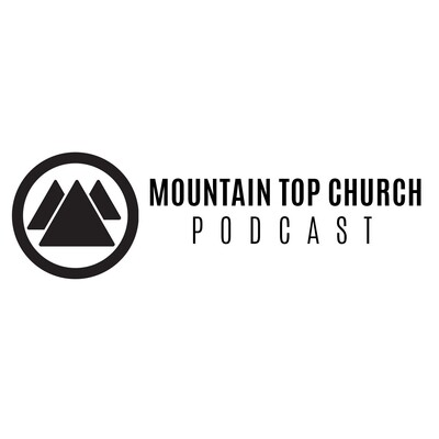 Mountain Top Church Podcast