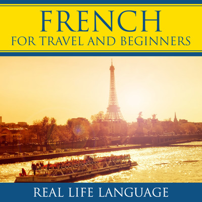 French for Travel and Beginners – Real Life Language