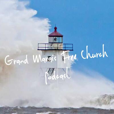 Grand Marais Free Church Podcast