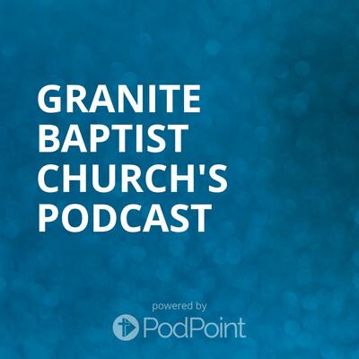 Granite Baptist Church's Podcast
