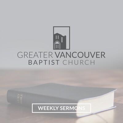 Greater Vancouver Baptist Church Sermon Podcast