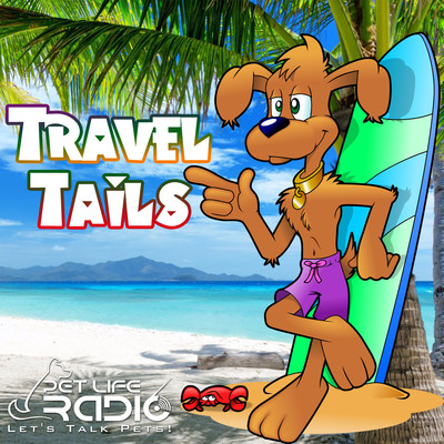 Travel Tails - Traveling with your pets & pet friendly hotels - Pets & Animals on Pet Life Radio (PetLifeRadio.com)