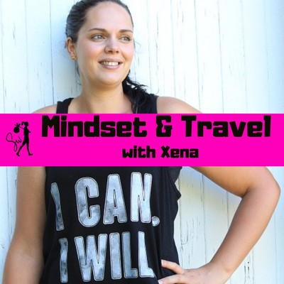 Mindset & Travel with Xena