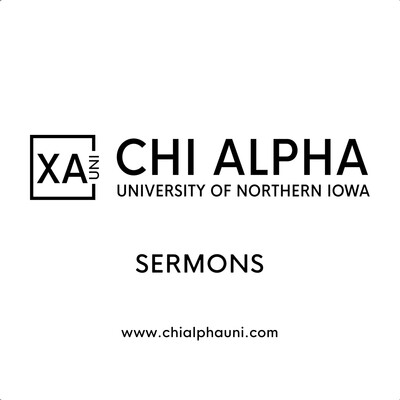 Chi Alpha UNI - Sermon Audio