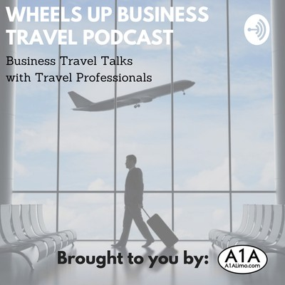 Wheels Up Travel Podcast : Business Travel talks with Travel Professionals