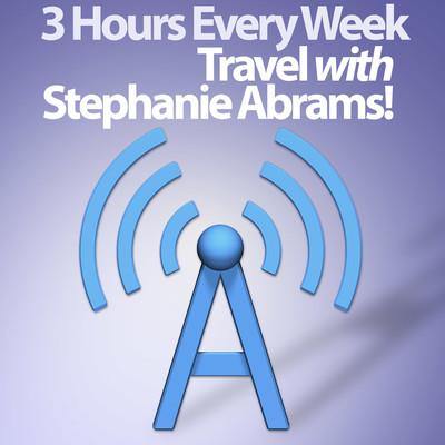 Travel with Stephanie Abrams! Radio Show Podcast