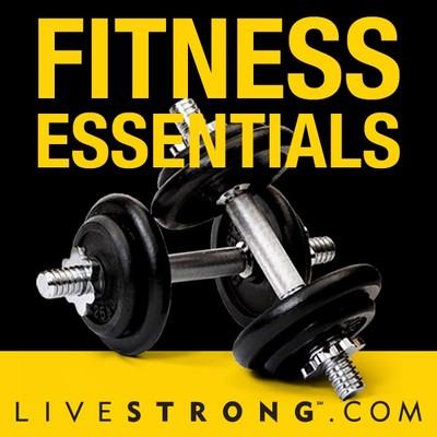 LIVESTRONG.COM Fitness Essentials