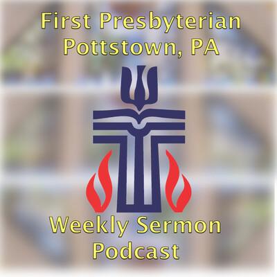First Presbyterian Church, Pottstown Weekly Sermon Podcast