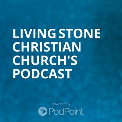 Living Stone Christian Church's Podcast