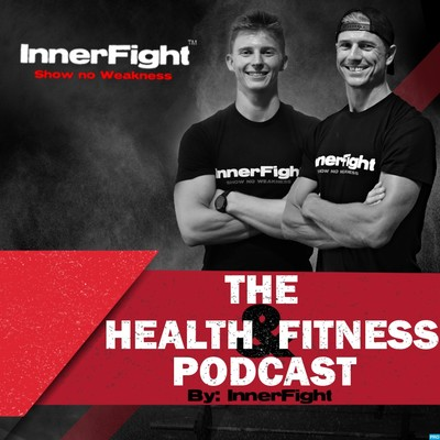 The Health & Fitness Podcast, By InnerFight