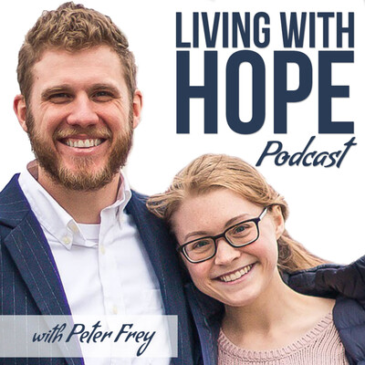 Living with Hope Podcast with Peter Frey