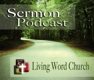 Living Word Church Podcast