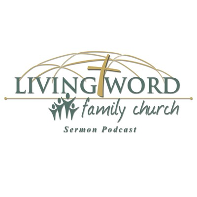 Living Word Family Church Sermon Podcast