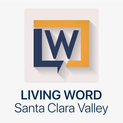 Living Word | Santa Clara Valley