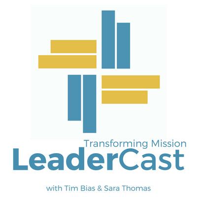 Transforming Mission LeaderCast with Tim Bias & Sara Thomas