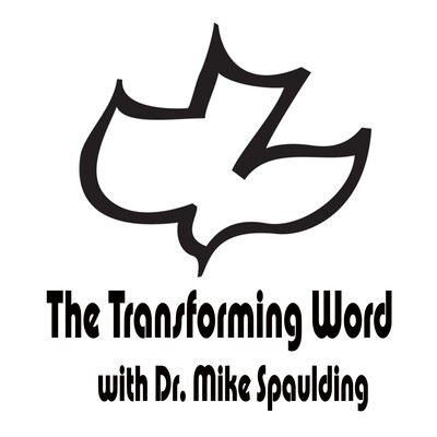 The Transforming Word with Dr. Mike Spaulding