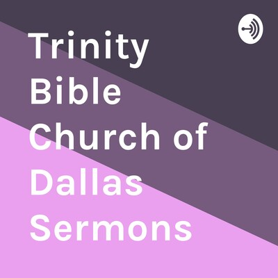 Trinity Bible Church of Dallas Sermons