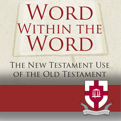 Word Within The Word: The New Testament Use of the Old Testament