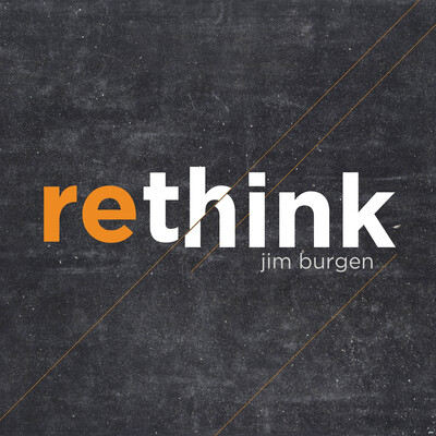 Rethink Podcast with Jim Burgen (Video)