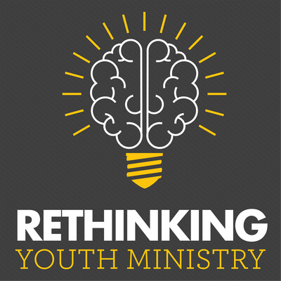 Rethinking Youth Ministry | A podcast for youth ministry leaders, pastors, volunteers, and anyone who cares about students