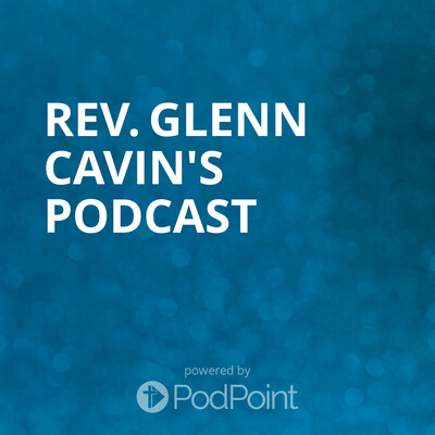 Rev. Glenn Cavin's Podcast