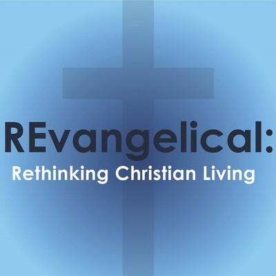 REvangelical: Rethinking Christian Living
