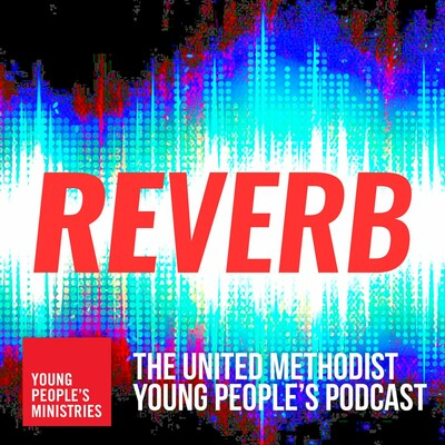 Reverb: UMC Young People's Podcast