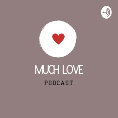 Much Love Podcast