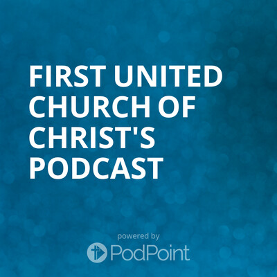 First United Church of Christ's Podcast