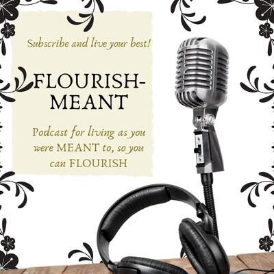 Flourish-Meant: You Were Meant to Live Abundantly