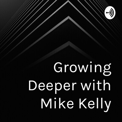 Growing Deeper with Mike Kelly