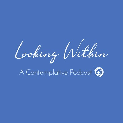 Looking Within - A Contemplative Podcast
