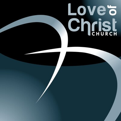 Love of Christ Church Sunday Messages