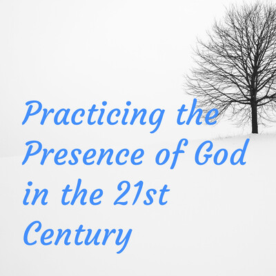 Practicing the Presence of God in the 21st Century