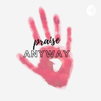 Praise Anyway