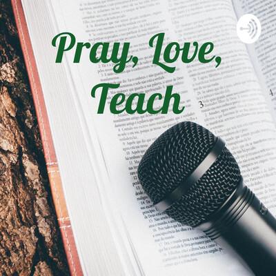 Pray, Love, Teach