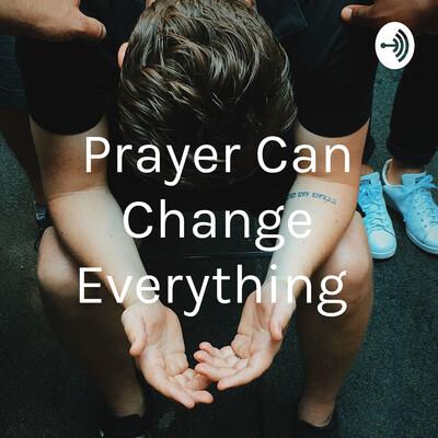 Prayer Can Change Everything