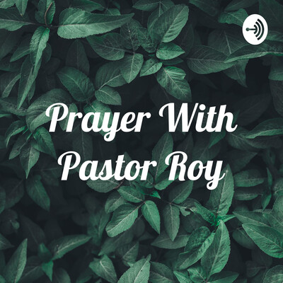 Prayer With Pastor Roy