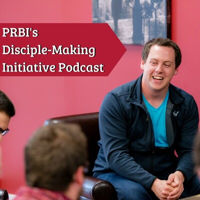 PRBI Disciple-Making Initiative Podcast