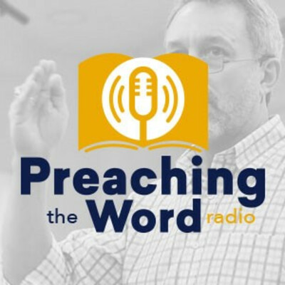 Preaching the Word Radio Podcast