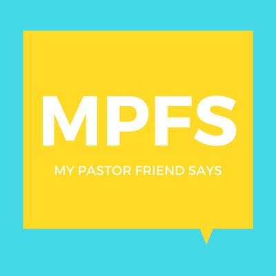 My Pastor Friend Says