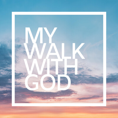My walk with God