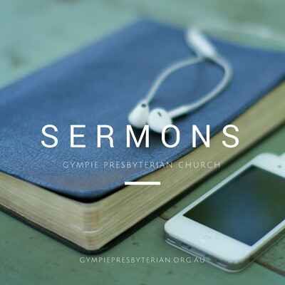 Gympie Presbyterian Sermons, Bible Talks, and Messages