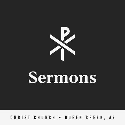Christ Church Queen Creek Sermons