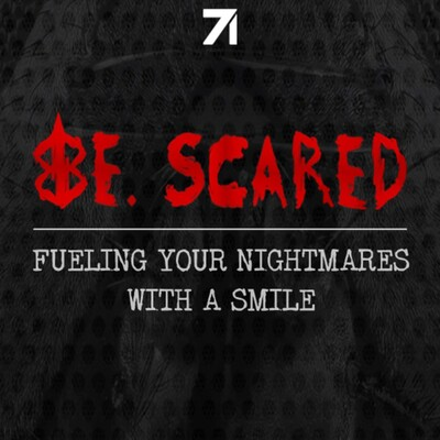 Be. Scared