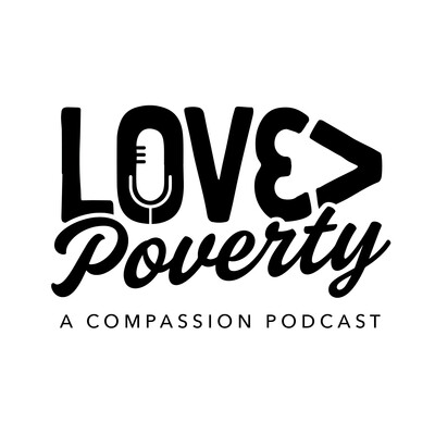 Love>Poverty: A Compassion Podcast