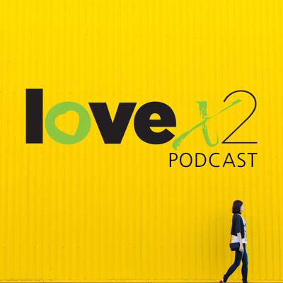 LoveX2 Podcast