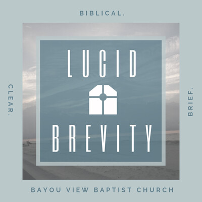 Lucid Brevity - Bayou View Baptist Church