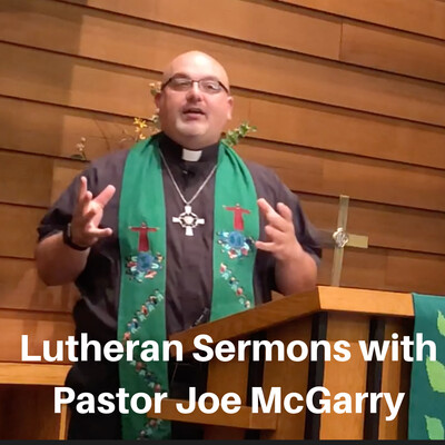 Lutheran Sermons | Pastor Joe McGarry