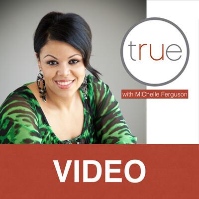 TRUE with MiChelle Ferguson [video]